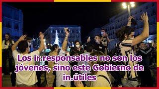 Los ir.responsables no son los jóvenes, sino este Gobierno de in.útiles