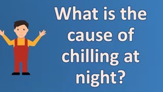 What is the cause of chilling at night ? | Best Health Channel