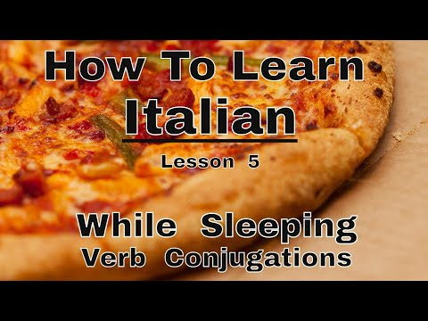 How To Learn Italian While Awake Or Sleeping Lesson 5 Verb Conjugations