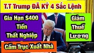 TIN VUI: T.T. Trump ĐÃ KÝ 4 Sắc Lệnh Gia Hạn $400 Tiền Thất Nghiệp - Chi Tiết Gói Hỗ Trợ Có Gì?