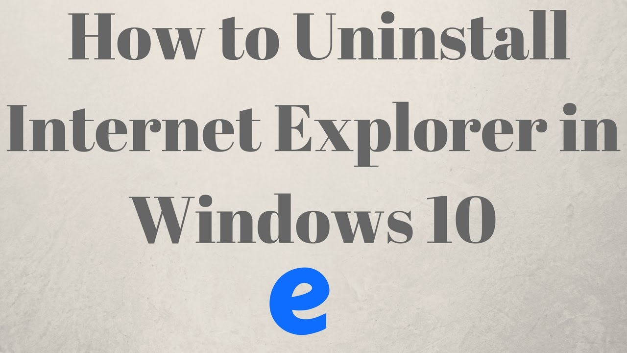 should i uninstall internet explorer windows 10