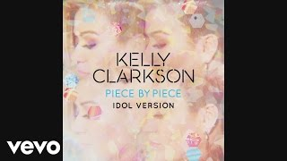 Kelly Clarkson - Piece By Piece (Idol Version) [Audio]