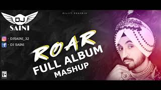 Roar album mashup diljit dosanjh by dj saini latest punjabi songs 2018 2019