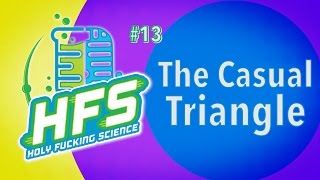 HFS Podcast # 13 - The Casual Triangle