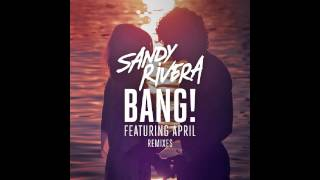 Sandy Rivera Ft. April – BANG! (Nu:Tone Remix)