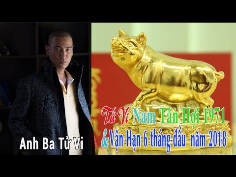 TỬ VI 2018 Tuổi TÂN HỢI 1971 Nam Mạng - Anh Ba Tử Vi