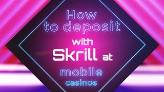Mobile Casino Deposit Guide: How To Casino Deposit With The Skrill e-wallet
