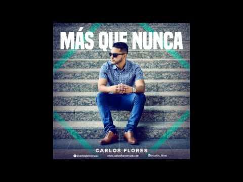 """Carlos Flores """"MAS QUE NUNCA"""""""