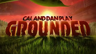 Cal and Dan play Grounded