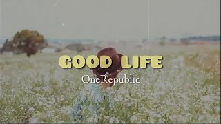Good life - onerepublic (lirik dan terjemahan)
