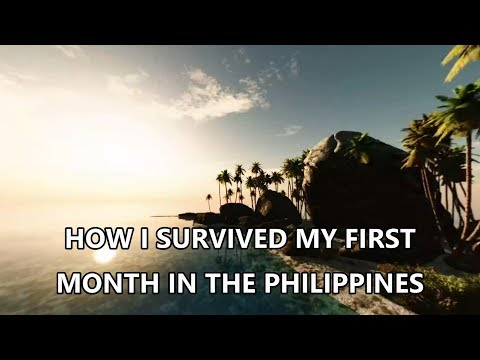 HOW I SURVIVED THE FIRST MONTH IN THE PHILIPPINES