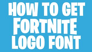 How to Get Fortnite Logo Font