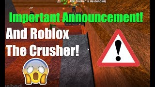 Important Announcement! (And The Crusher In Roblox!)