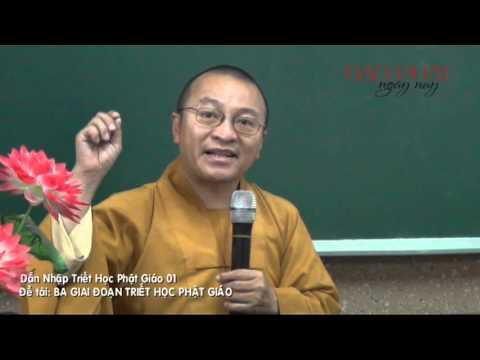 Dẫn Nhập THPG (2013) - Bài 1: Ba giai đoạn triết học Phật giáo - THÍCH NHẬT TỪ