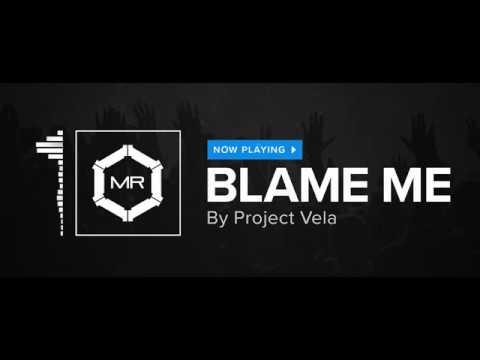 Project Vela - Blame Me [HD]
