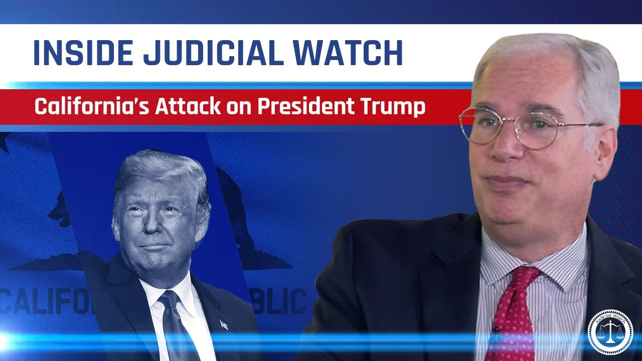Judicial Watch How California's Attack Against President Trump is Unconstitutional! | Inside Judicia