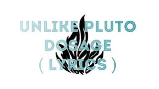 UNLIKE PLUTO - DOSAGE ( LYRICS ) -pluto tapes