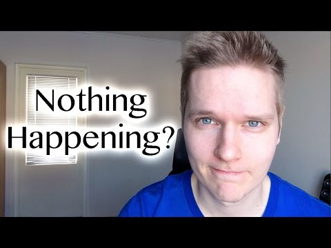 When You Feel Like Nothing is Happening