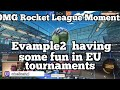 OMG Rocket League Moments: Evample2  Having Some Fun In EU Tournaments