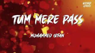 Tum Mere Pass - Mohmmed Irfan  Bhavin Bhanushali, Pragya Kodile  Shayra Apoorva WIZARD LYRICS