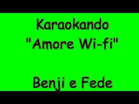Karaoke Italiano - Amore Wi - Fi - Benji e Fede ( Testo )