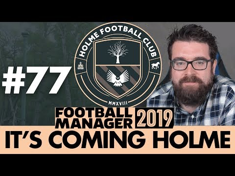 HOLME FC FM19 | Part 77 | MICK POWELL | Football Manager 2019