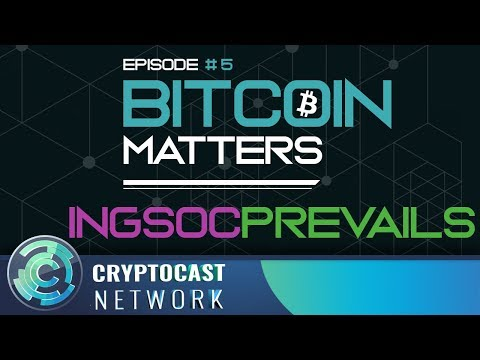 Bitcoin Matters # 5 -  Ingsoc Prevails