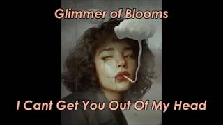 Glimmer of Blooms - I Cant Get You Out Of My Head (LYRICS)