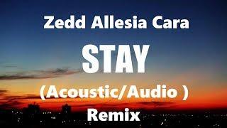 Zedd, Alessia Cara - Stay (Acoustic/Audio) Remix