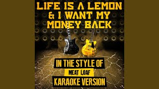 Life Is a Lemon & I Want My Money Back (In the Style of Meat Loaf) (Karaoke Version)