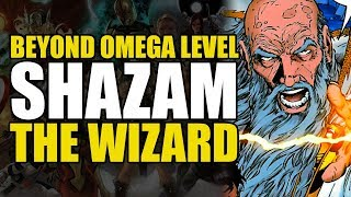 Omega/Beyond Omega Level: Shazam The Wizard