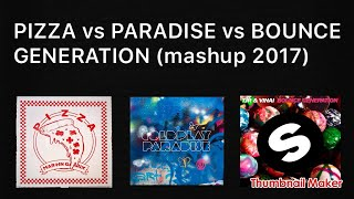 PIZZA vs PARADIS vs BOUNCE GENERATION (martin garrix mashup 2017)
