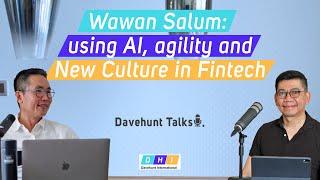 [Davehunt Talks] Ep 1: Wawan Salum : AI, Agility and New Culture in Fintech