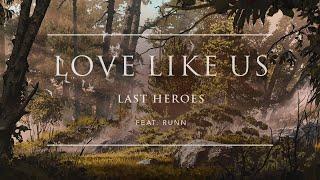 Last Heroes - Love Like Us (feat. RUNN)   Ophelia Records