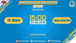 FULL   TP. HCM II VS TNG THÁI NGUYÊN   VÒNG 6 GIẢI VĐQG NỮ CUP THÁI SƠN BẮC 2018   VFF Channel