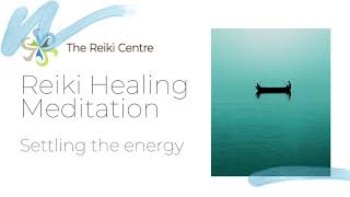 Reiki Healing Meditation - Settling the Energy