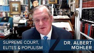 Dr. Albert Mohler | The US Supreme Court, Elites and Populism