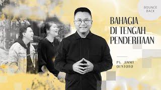 Bounce Back: BAHAGIA DI TENGAH PENDERITAAN - PS. JIMMY OENTORO