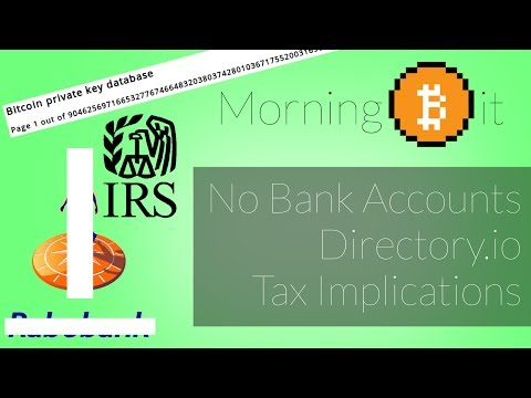 No Bitcoin Bank Accounts + Directory.io + Tax Implications | Morning Bit Ep 17