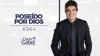 Dante Gebel #364 | Poseído por Dios