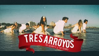 VIDEO TRES ARROYOS TE QUIERO Y TE BAILO HD 2016