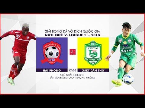 FULL   Hải Phòng vs XSKT Cần Thơ   Vòng 4 Nuti Cafe V.League 2018