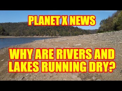 PLANET X NEWS - WHY ARE RIVERS AND LAKES RUNNING DRY?