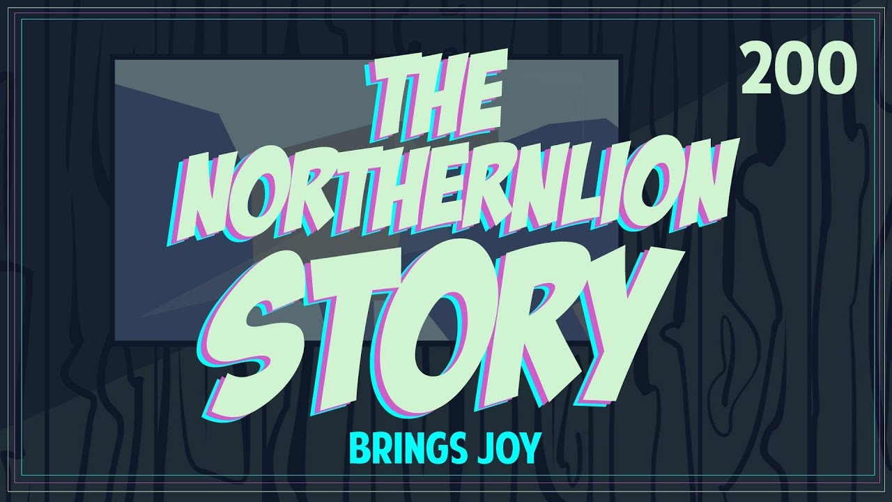 The Northernlion Story: Episode 200 - Brings Joy