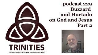 trinities 229 - Buzzard and Hurtado on God and Jesus - Part 2