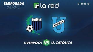 LIVERPOOL vs. U.CATÓLICA - FASE 1 - COPA LIBERTADORES 2021