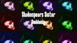 Shakespears Sister - Suddenly