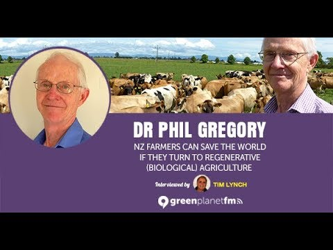 Dr Phil Gregory: Regenerative & (Biological) Agriculture - a revolution in holistic land and...