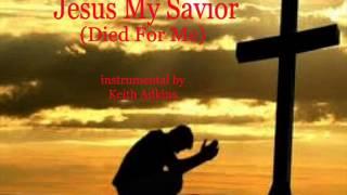 jesus my savior died for me