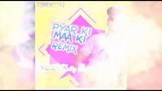 PYAR  KI MAA KI - DJ SHASHI SHETTY - REMIX .